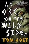 An Orc On The Wild Side - Tom Holt