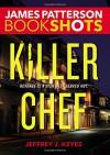 Killer Chef (BookShots) - James Patterson, Jeffrey J. Keyes