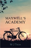 Maxwell's academy - M J  Trow