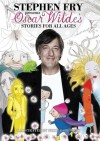Stories for All Ages - Oscar Wilde, Stephen Fry, Nicole Stewart