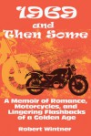 1969 and Then Some: A Memoir of Romance, Motorcycles, and Lingering Flashbacks of a Golden Age - Robert Wintner