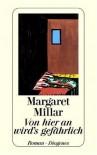 Von hier an wird's gefährlich - Margaret Millar