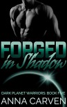 Forged in Shadow (Dark Planet Warriors Book 5) - Anna Carven
