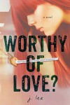Worthy of Love? - J.  Lea, Najla Qamber Designs, TCB Editing Services