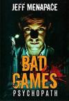 Psychopath (Bad Games #5) - Jeff Menapace