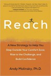 Reach: A New Strategy to Help You Step Outside Your Comfort Zone, Rise to the Challenge and Build Confidence - Andy Molinsky