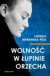 Wolność w łupinie orzecha - Ludmiła Murawska-Peju