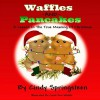 Waffles And Pancakes: A Lesson In The True Meaning Of Christmas - Carol Ann Whittle, Cindy Springsteen, Wicked Muse Productions