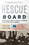 Rescue Board: The Untold Story of America's Efforts to Save the Jews of Europe - Rebecca Erbelding