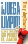 Juegue Limpio / Fight Fair: Como Ganar En Los Conflictos Sin Perder en el Amor/ Like Winning in Conflicts Without Losing in the Love - Tim Downs