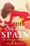 Only in Spain: In Search of My Heart's Desire - Nellie Bennett
