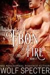 Ebon Fire (M/M Gay Shifter Mpreg Romance) (Wildfire Series Book 2) - Wolf Specter