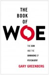 The Book of Woe: The DSM and the Unmaking of Psychiatry - Gary Greenberg