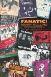 Fanatic!: Songs Lists and Notes from the Harmony In My Head Radio Show - Henry Rollins