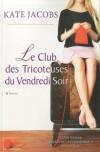 Le Club Des Tricoteuses Du Vendredi Soir - Kate Jacobs, Jocelyne Barsse