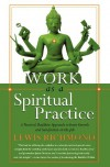 Work as a Spiritual Practice: A Practical Buddhist Approach to Inner Growth and Satisfaction on the Job - Lewis Richmond