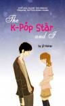 The K-Pop Star and I - J.P. Adrian
