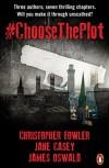 #ChooseThePlot - Christopher Fowler, Jane Casey, James  Oswald