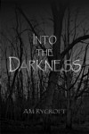 Into the Darkness - A.M. Rycroft