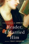 Reader, I Married Him: Stories Inspired by Jane Eyre - Tracy Chevalier, Joanna Briscoe, Susan Hill, Elizabeth McCracken, Nadifa Mohamed, Audrey Niffenegger, Patricia Park, Francine Prose, Namwali Serpell, Elif Shafak, Lionel Shriver, Salley Vickers, Emma Donoghue, Evie Wyld, Helen Dunmore, Esther Freud, Jane Gardam, Linda Gra