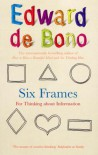 Six Frames: For Thinking About Information - Edward De De Bono