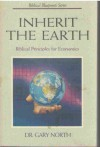 Inherit the Earth (Biblical Blueprint Series, #7) - Gary North