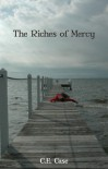 The Riches Of Mercy - C.E. Case