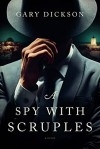 A Spy with Scruples - Gary Dickson
