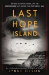 Last Hope Island: Britain, Occupied Europe, and the Brotherhood That Helped Turn the Tide of War - Lynne Olson