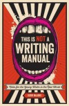This Is Not a Writing Manual: Notes for the Young Writer in the Real World - Kerri  Majors