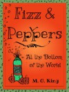 Fizz & Peppers at the Bottom of the World - M. G. King