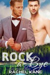 Rock-A-Bye: A Gay Romance (Cray's Quarry Book 1) - Rachel Kane