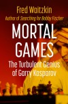 Mortal Games: The Turbulent Genius of Garry Kasparov - Fred Waitzkin