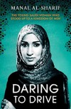 Daring to Drive: A gripping account of one woman's home-grown courage that will speak to the fighter in all of us - Manal Al-Sharif