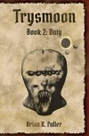 Trysmoon Book 2: Duty (The Trysmoon Saga) - Brian Fuller