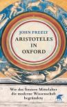 Aristoteles in Oxford: Wie das finstere Mittelalter die moderne Wissenschaft begründete - John Freely, Ina Pfitzner