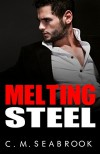 Melting Steel: An Alpha Billionaire Romance - C.M. Seabrook