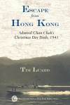 Escape from Hong Kong: Admiral Chan Chak's Christmas Day Dash, 1941 - Tim Luard