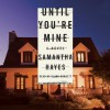 Until You're Mine: A Novel - Samantha Hayes, Clare Corbett