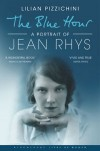 The Blue Hour: A Portrait of Jean Rhys (Bloomsbury Lives of Women) - Lilian Pizzichini
