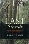 Last Stands: A Journey Through North America's Vanishing Ancient Rainforests - Larry Pynn