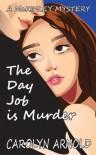 The Day Job is Murder - Carolyn Arnold, Lisa Dawn Martinez