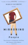 Mirroring People: The New Science of How We Connect with Others - Marco Iacoboni