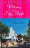 Waltzing at the Piggly Wiggly - Robert Dalby