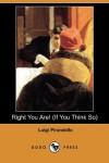 Right You Are! (If You Think So) (Dodo Press) - Luigi Pirandello, Arthur Livingston