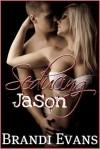 Seducing Jason - Brandi Evans