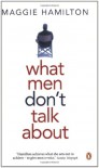 What Men Don't Talk About - Maggie Hamilton