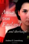 Anna von England ...und überhaupt!: 1 - Andrea E. Lauenburg
