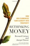 Rethinking Money: How New Currencies Turn Scarcity into Prosperity - Bernard Lietaer, Jacqui Dunne