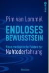 Endloses Bewusstsein: Neue medizinische Fakten zur Nahtoderfahrung - Pim van Lommel